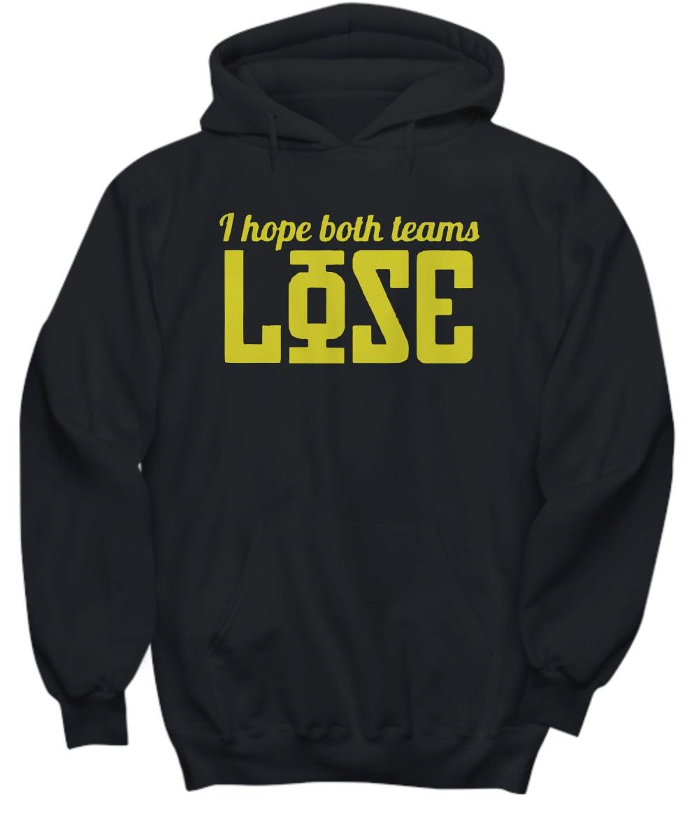 I hope both teams lose hoodie