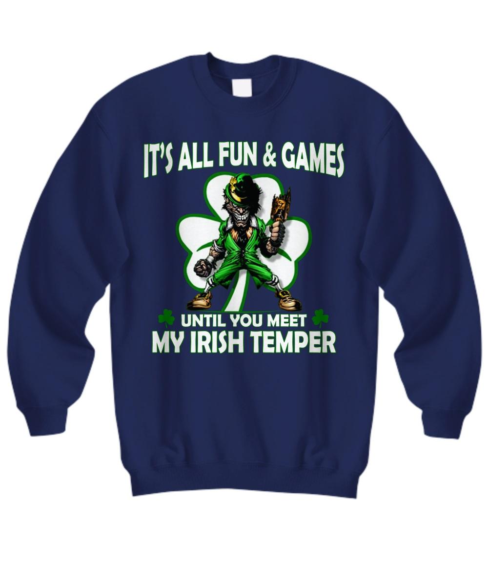 It's all fun and games until you meet my Irish temper sweatshirt