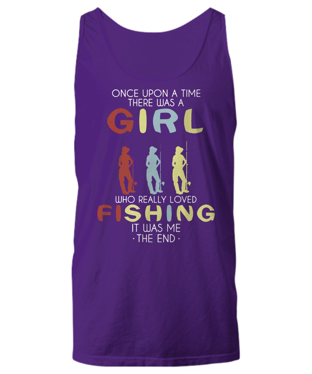 Once upon a time there was a girl who really love fishing it was me the end tank top