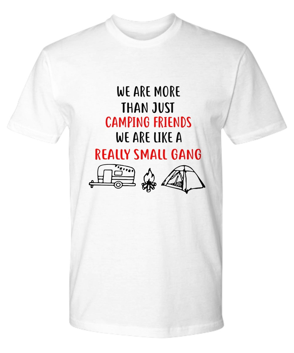 We are more than just camping friends we are like a really small gang classic shirt