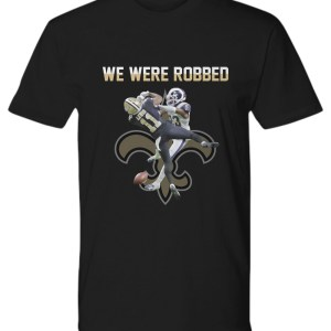 We were robbed Saints shirt