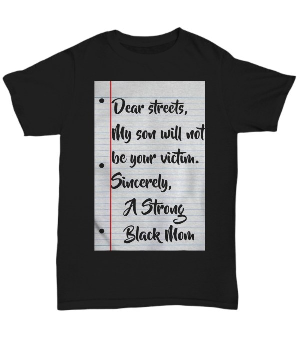 Dear streets my son will not be your victim sincere a strong black mom shirt