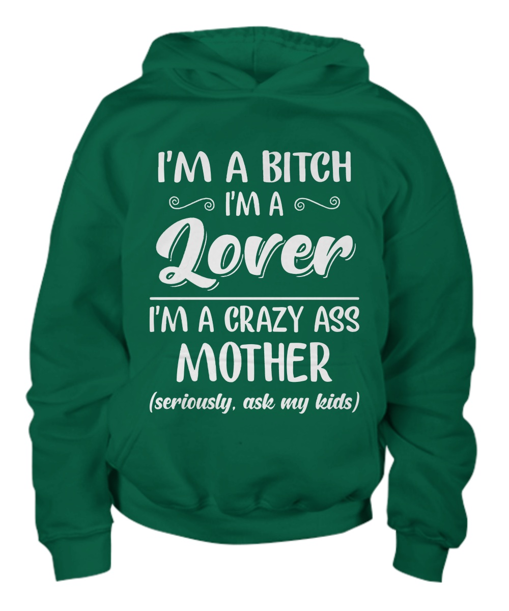 I'm a bitch I'm lover I'm a crazy ass mother hoodie