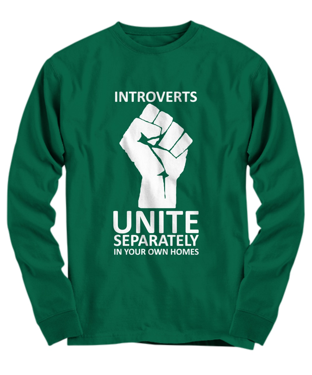 Introverts unite separately in your own homes long sleeve