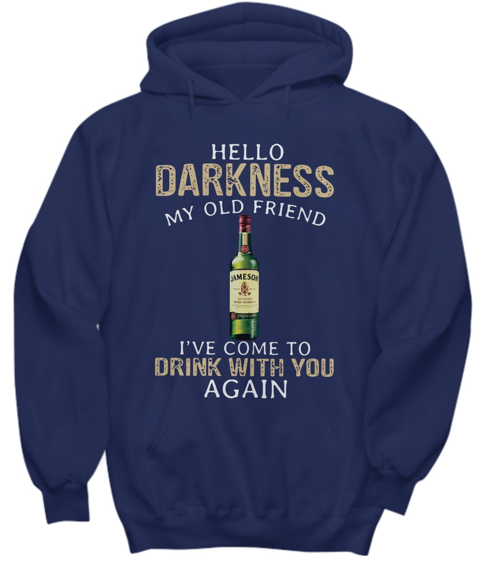 Jameson Whiskey hello darkness my old friend I've come to drink with you again hoodie