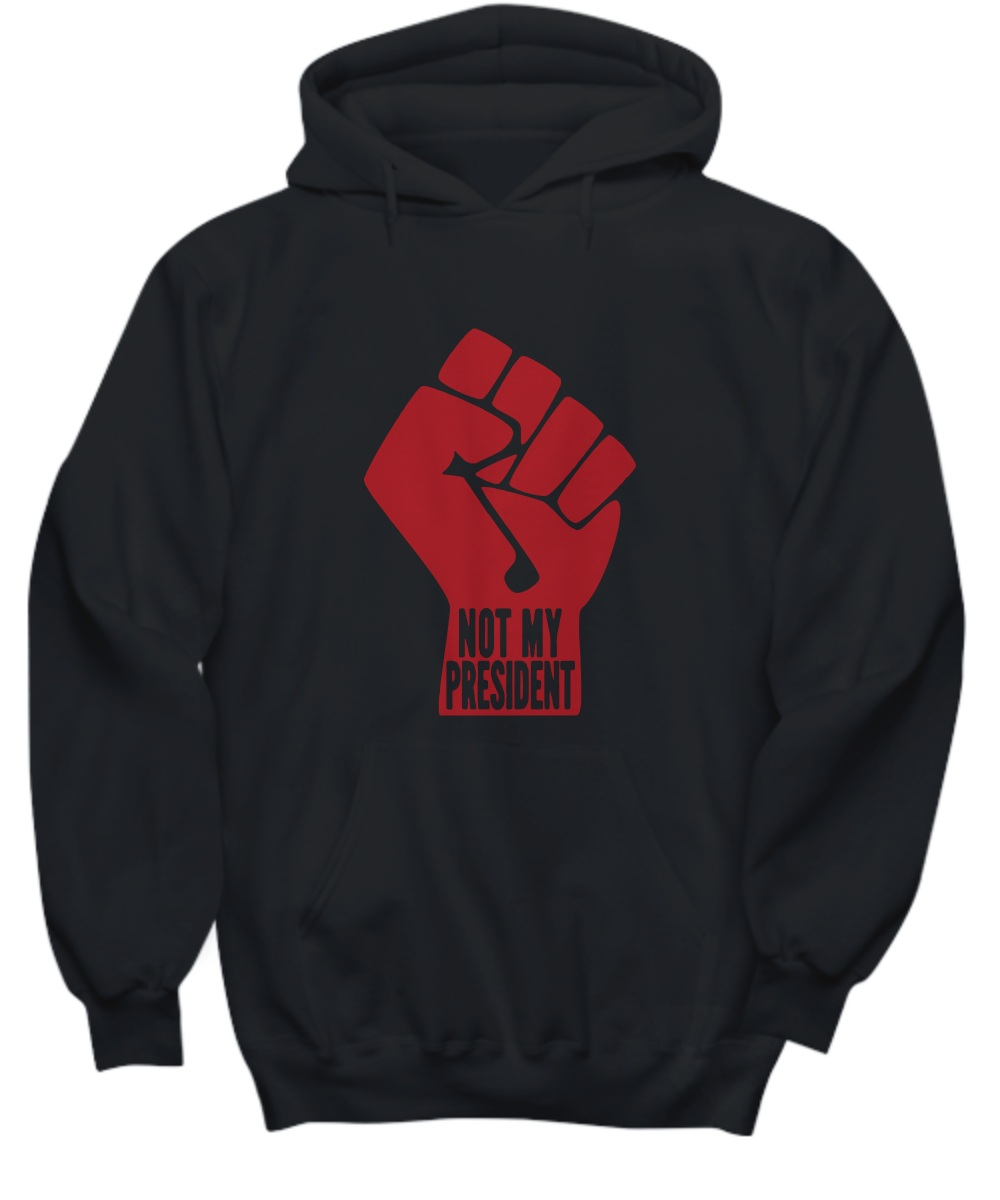 Not My President Power Fist hoodie