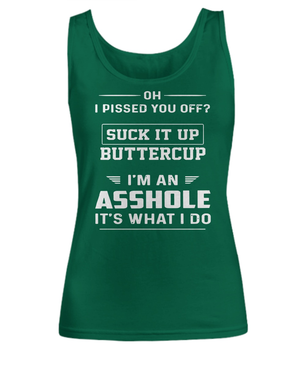 Oh I pissed you off suck it up buttercup I'm an asshole it's what I do tank top