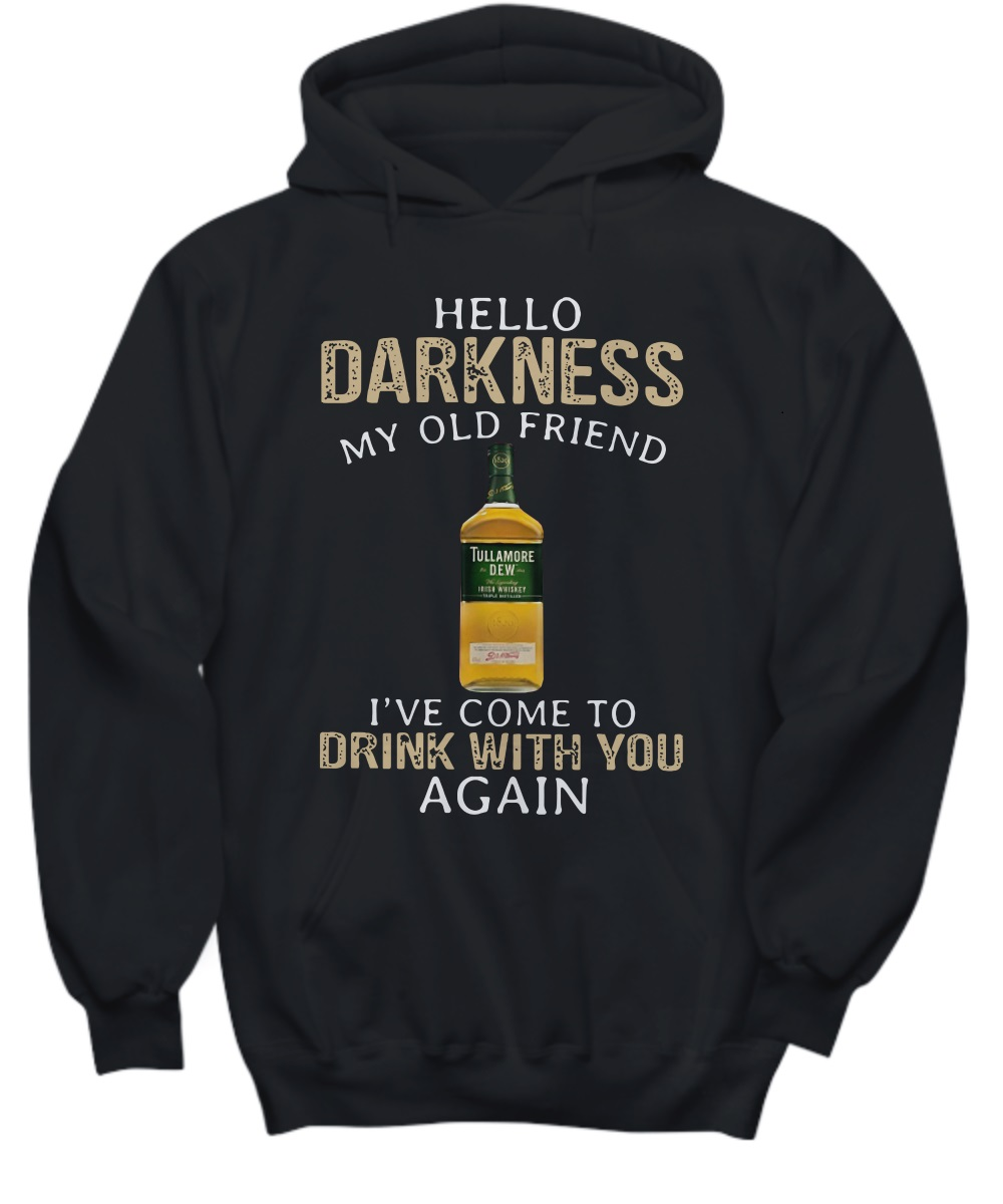 Tullamore Dew Whiskey hello darkness my old friend I've come to drink with you again hoodie