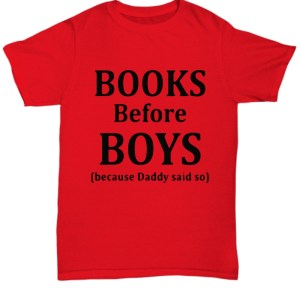 Books before boys because daddy said so shirt