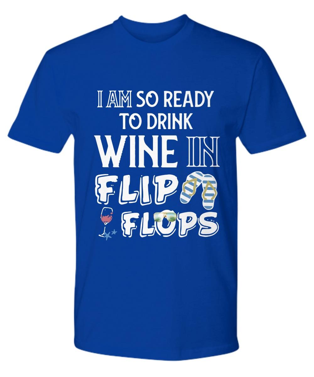 I am so ready to drink wine in flip flops Premium Tee