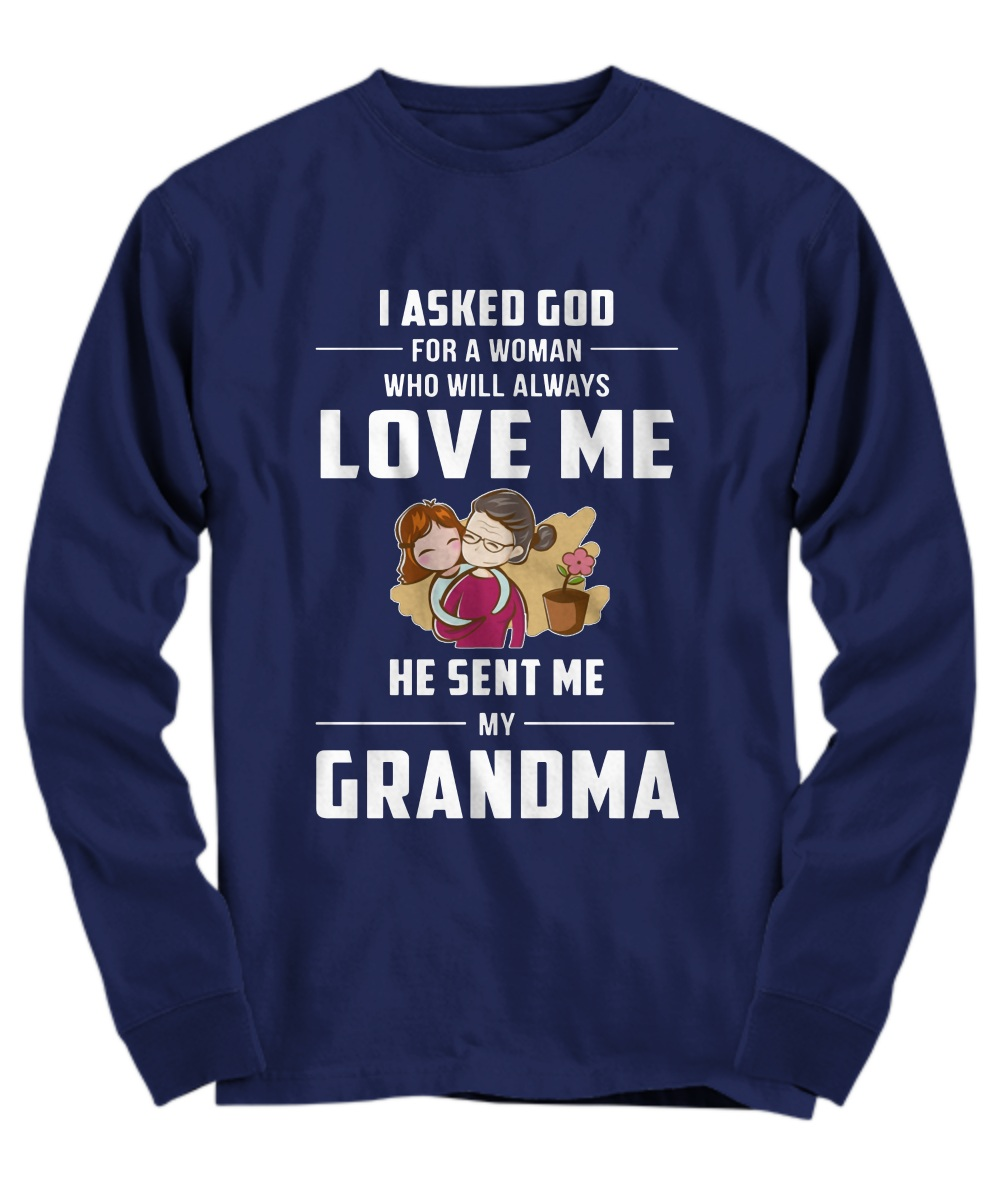 I asked god for a woman who will always love me he sent me my grandma Long Sleeve