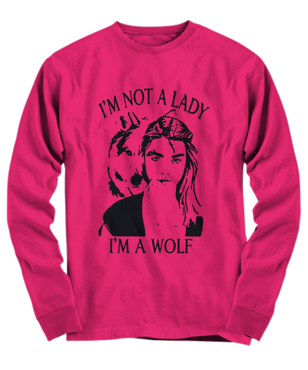 I'm not a Lady I'm a Wolf Long Sleeve