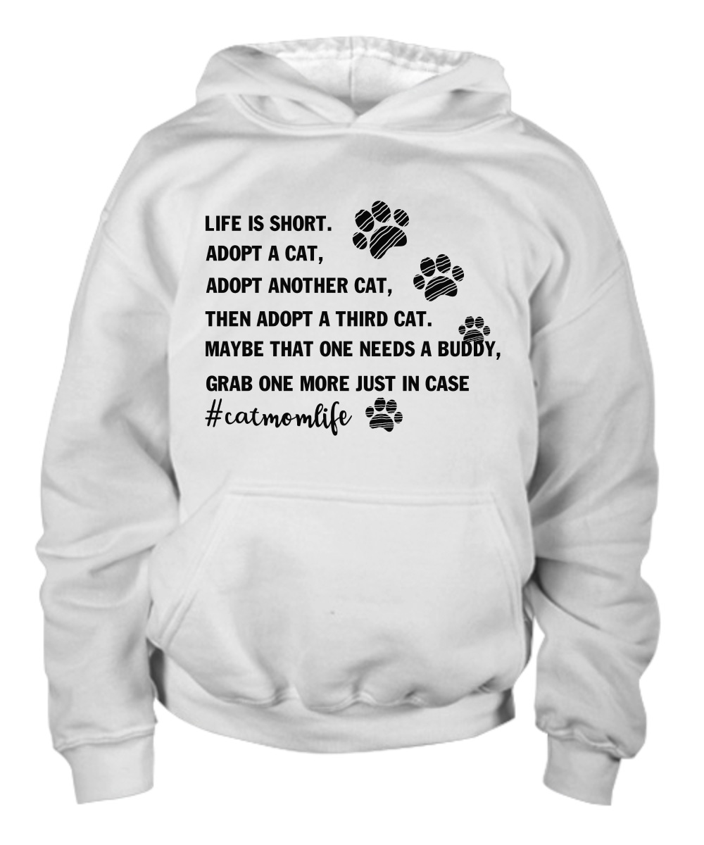 Life is short adopt a cat adopt another cat hoddie