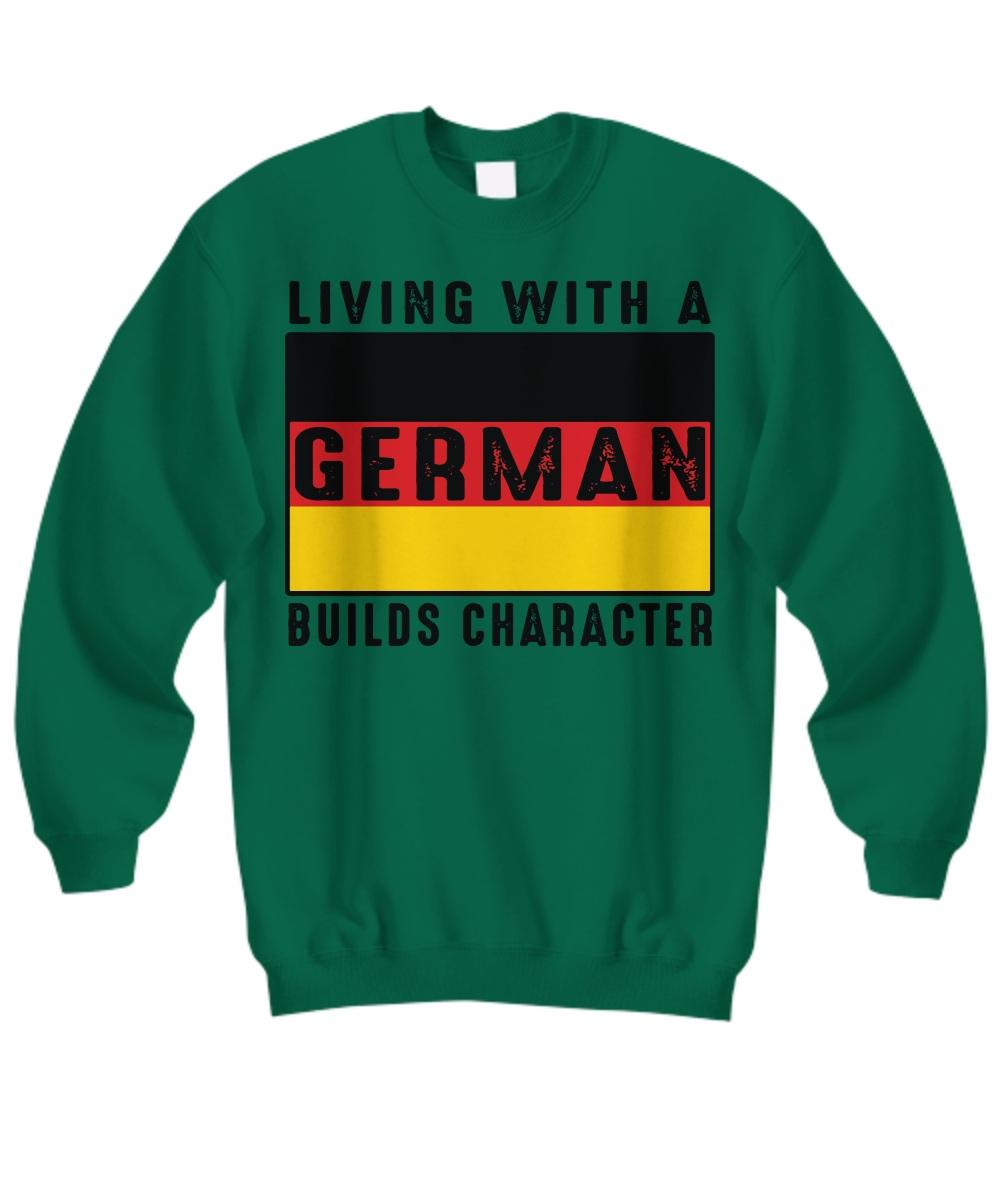 Living with a German builds character mug Sweatshirt