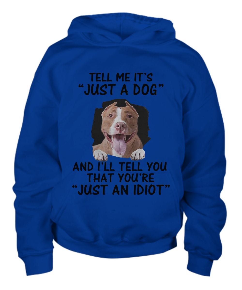 Tell me It's just a dog and I will tell you that you're just an idiot youth hoodie