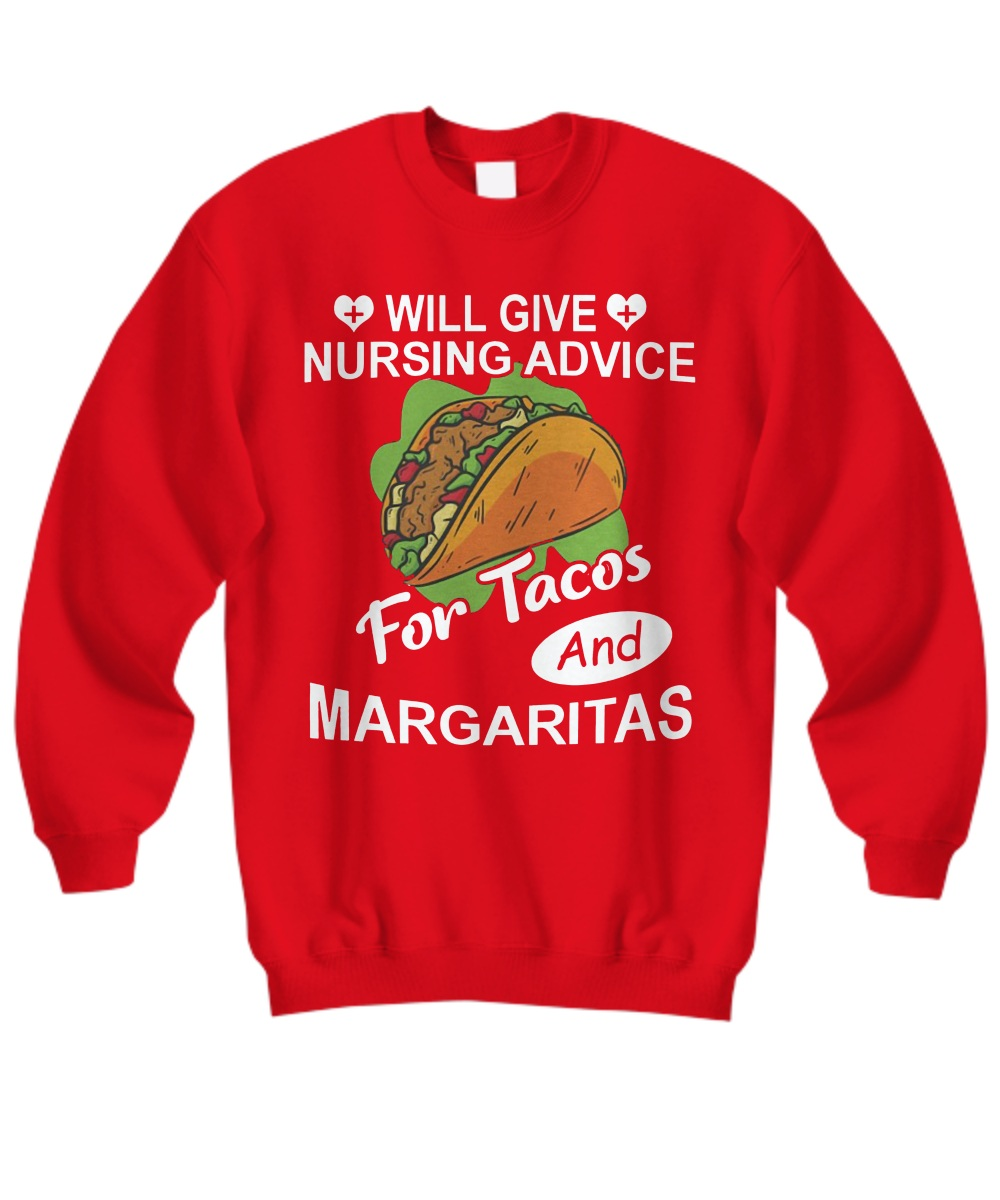 Will Give Nursing Advice For Tacos And Margaritas Sweatshirt
