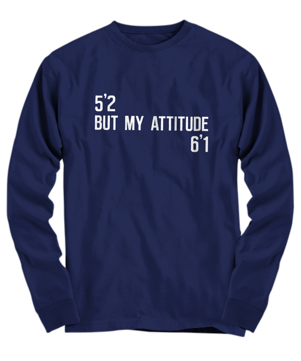 5'2 But My Attitude 6'1 Long sleeve