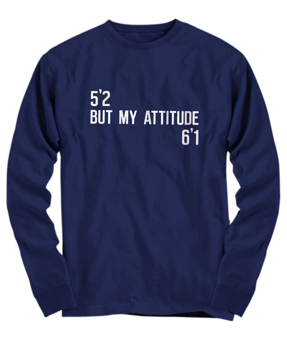 5'2 But My Attitude 6'1 Long sleeve