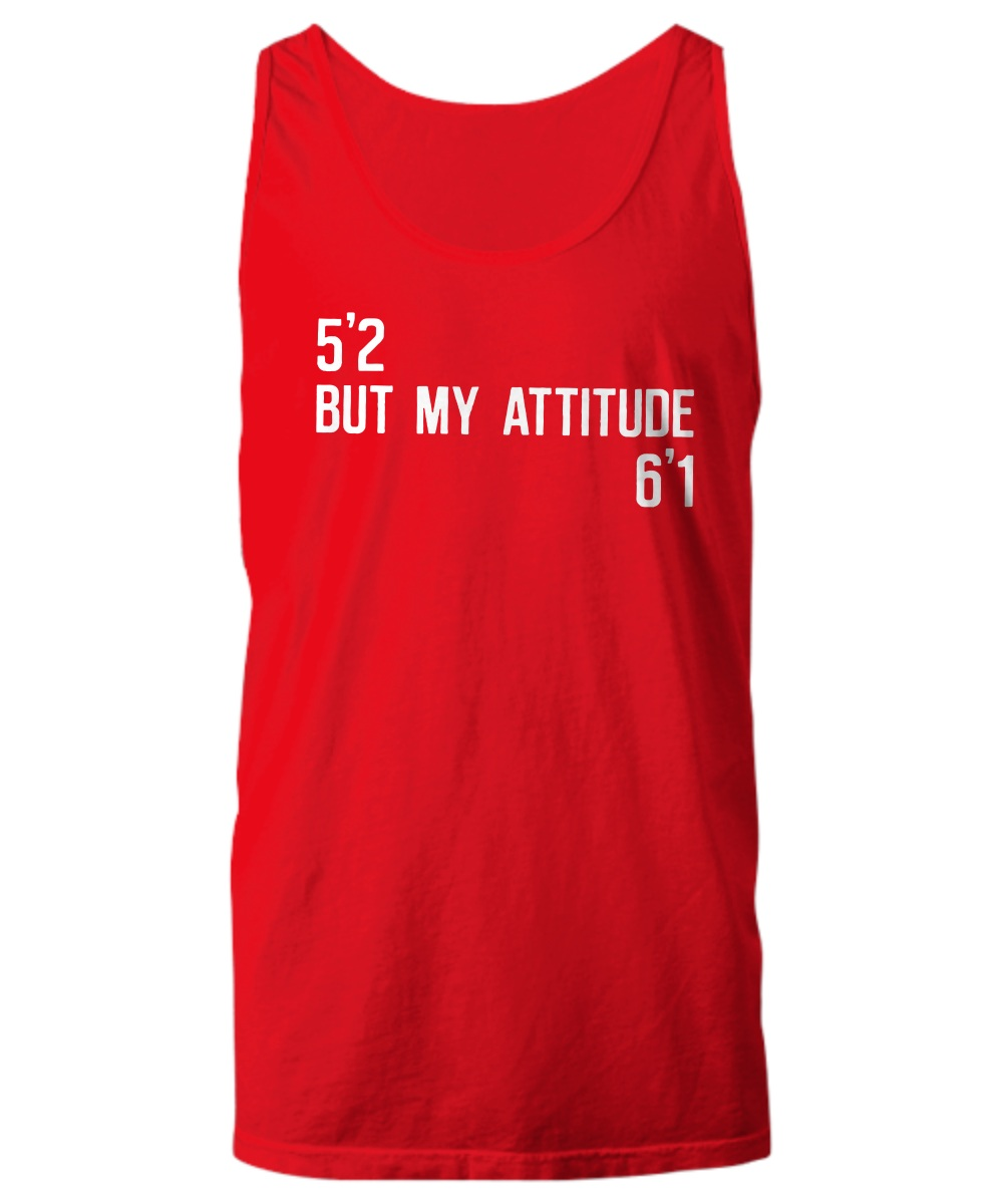 5'2 But My Attitude 6'1 Tank top