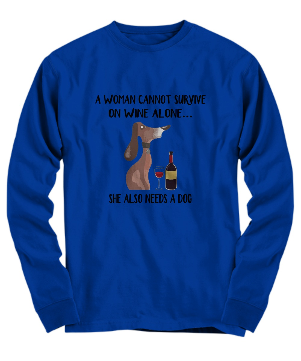 A Woman Can Not Survive On Wine Alone, She Also Needs A Dogs Long sleeve
