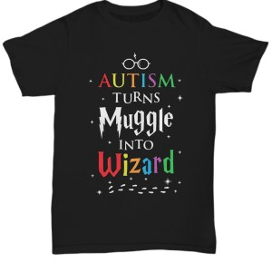 Autism Turns Muggle Into Wizard Shirt