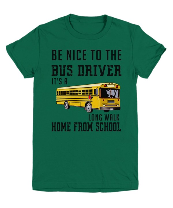 Be nice to the bus driver it's a long walk home from school Youth Tee