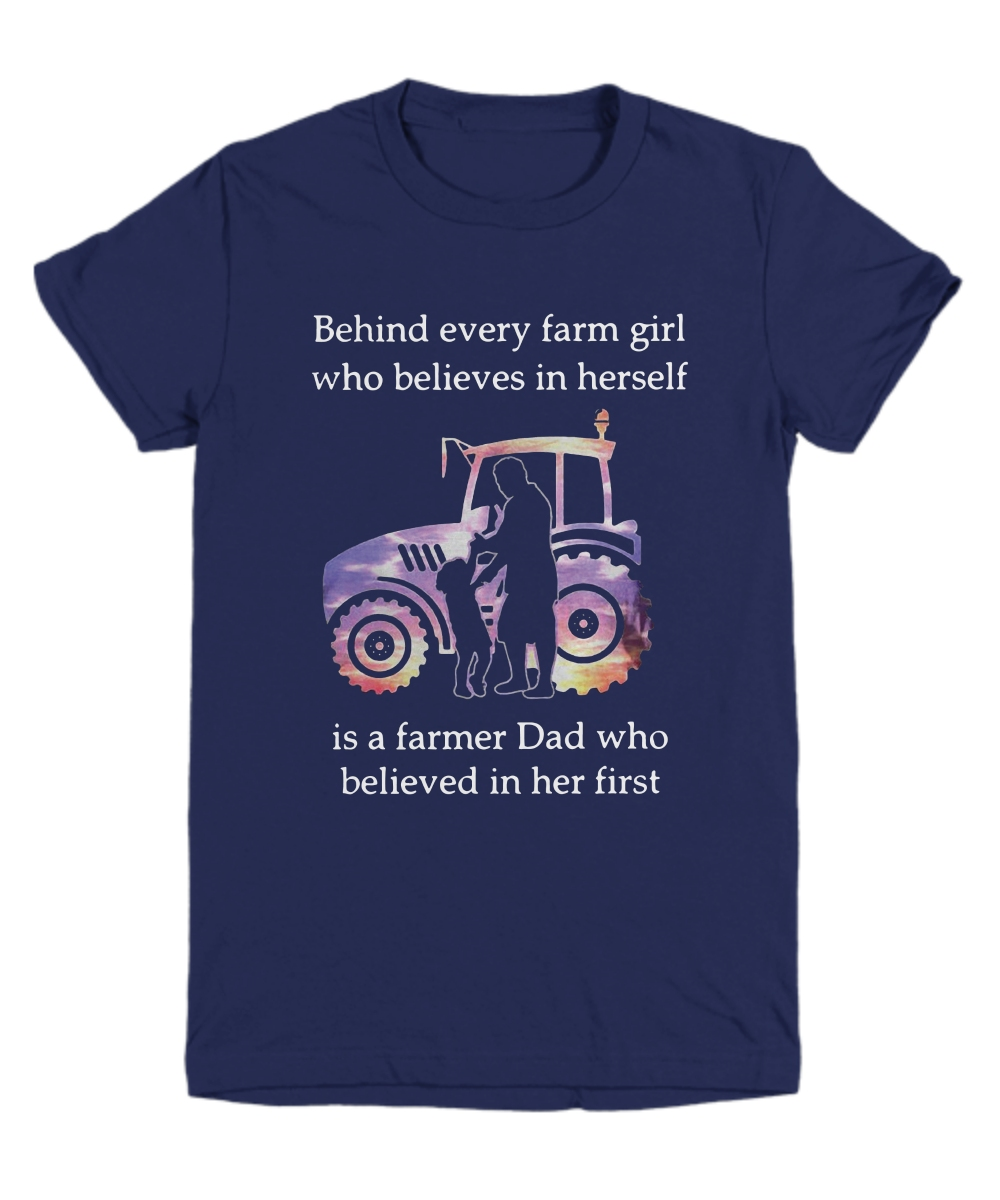 Behind every farm girl who believes in herself is a farmer dad who believed in her first Youth Tee