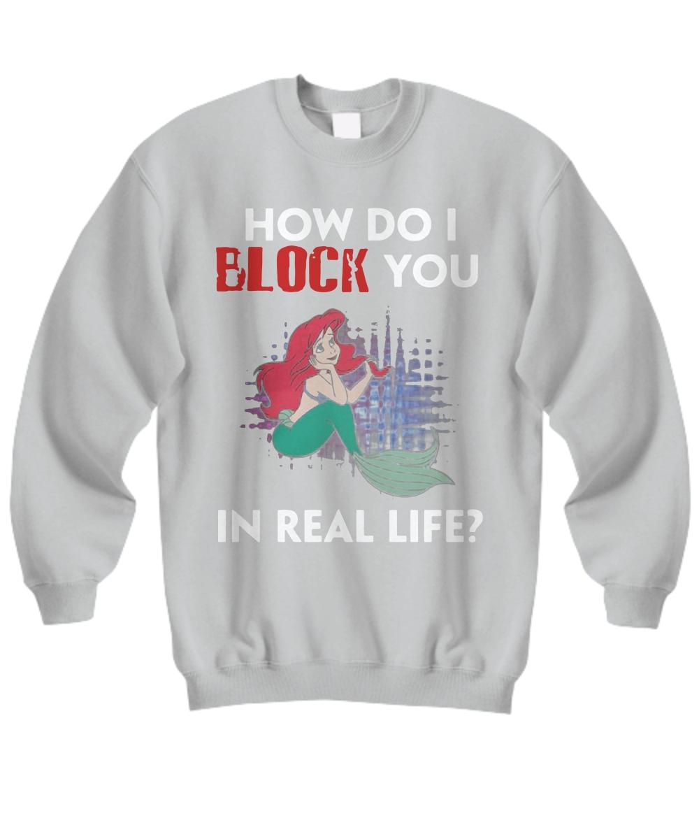 How Do I Block You Ariel Sweatshirt