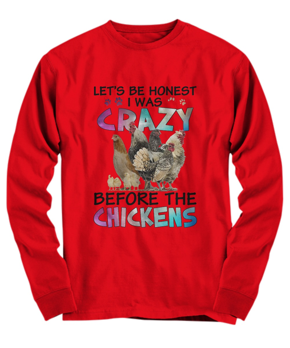 Let's be honest I was crazy before the chickens Long sleeve