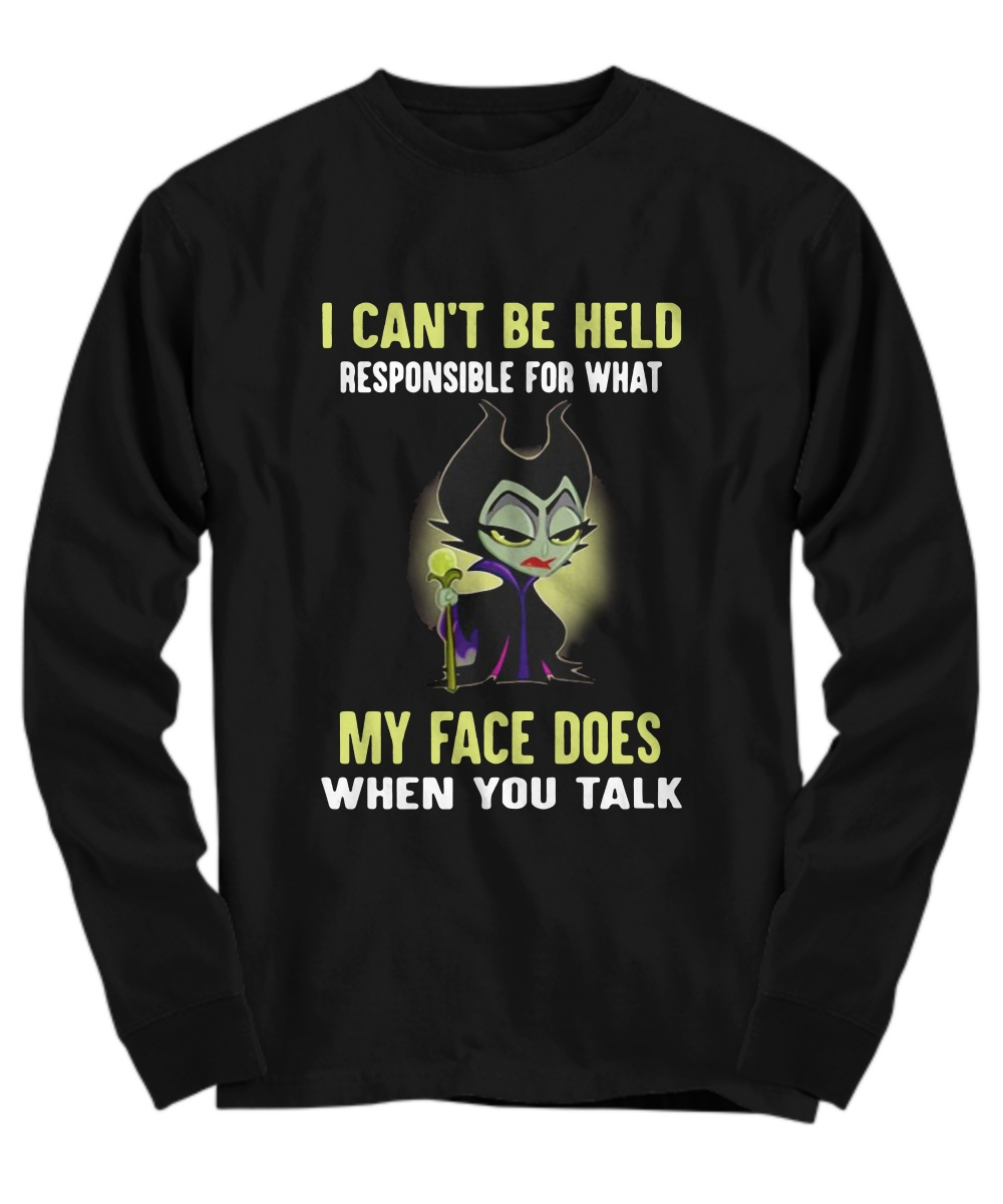 Maleficent I can't be held responsible for what my face does when you talk Long sleeve