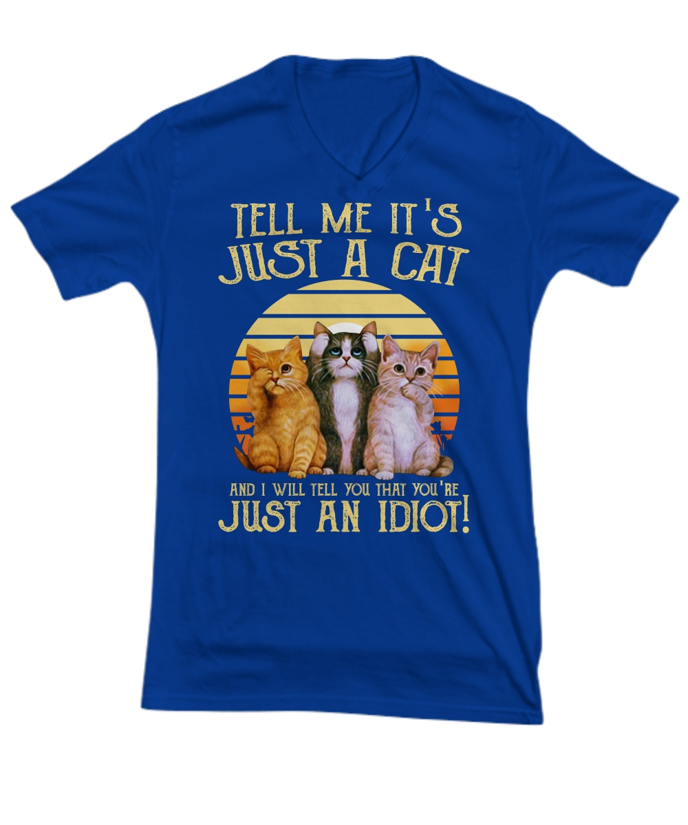 Vintage tell me it's just a cat and I will tell you that you're just an idiot V-Neck Tee