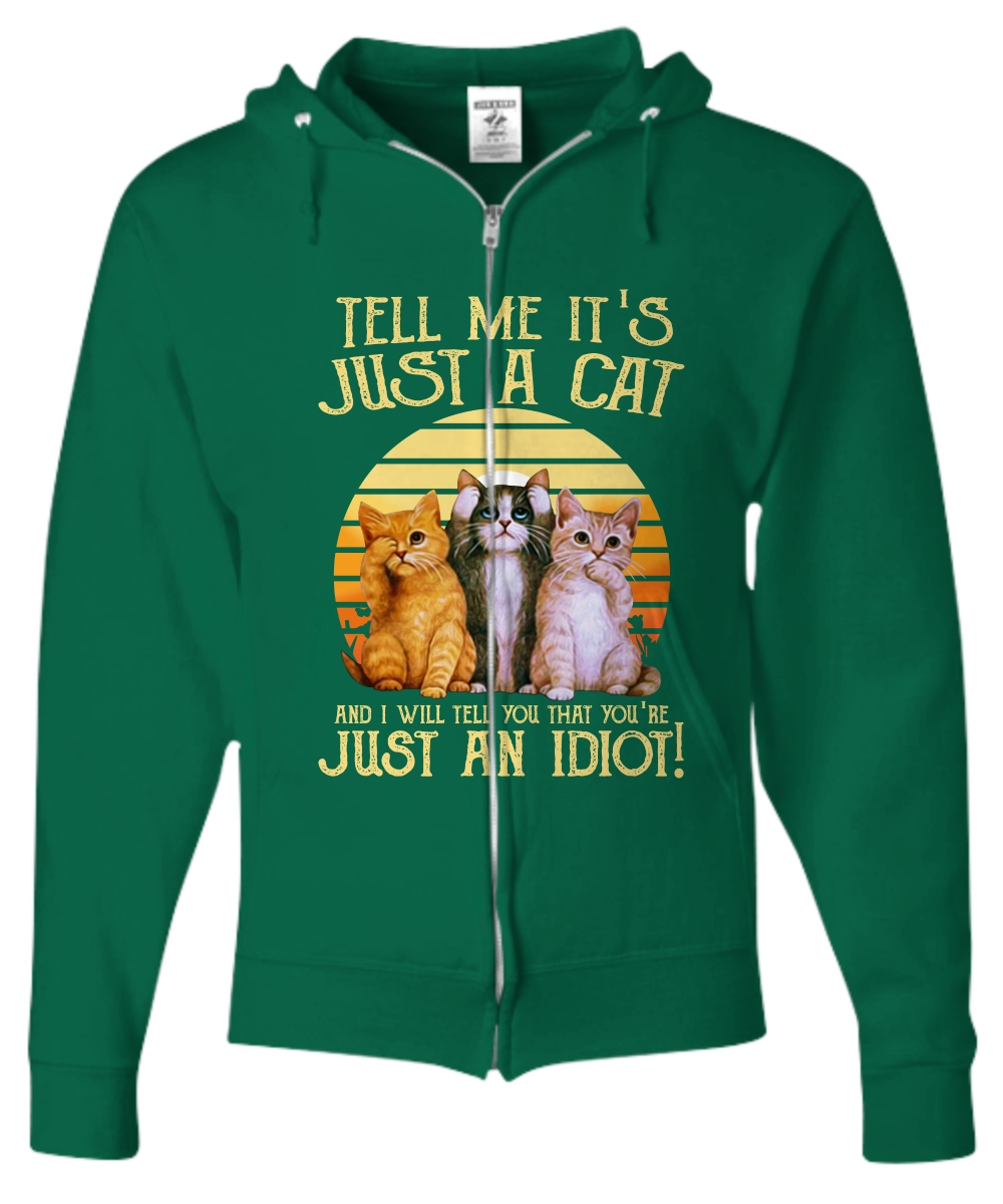 Vintage tell me it's just a cat and I will tell you that you're just an idiot Zip hoodie