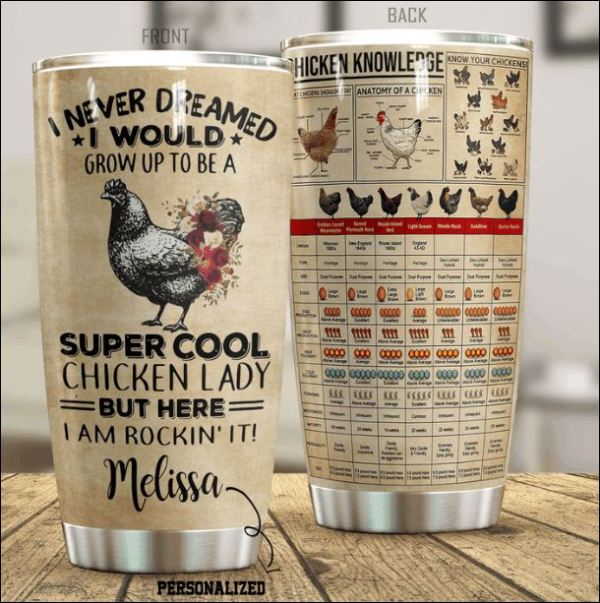 Personalized i never dreamed i would grow up to be a super cool chicken lady tumbler