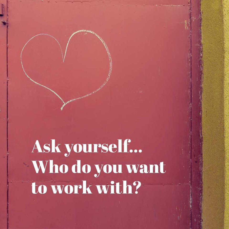 "Heart drawn on wall, with text ""Ask yourself...Who do you want to work with?"""