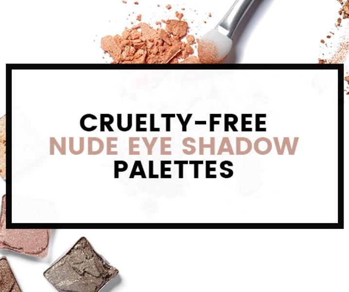 Best Cruelty-Free & Vegan Nude Eyeshadow Palettes