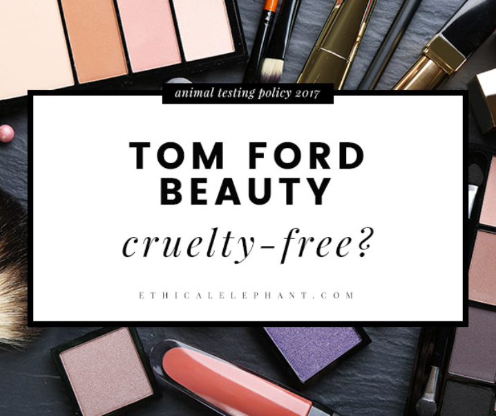 Is Tom Ford Beauty Tested on Animals? or Cruelty-Free?
