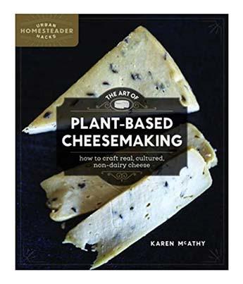 The Art of Plant-Based Cheesemaing Vegan Cookbook