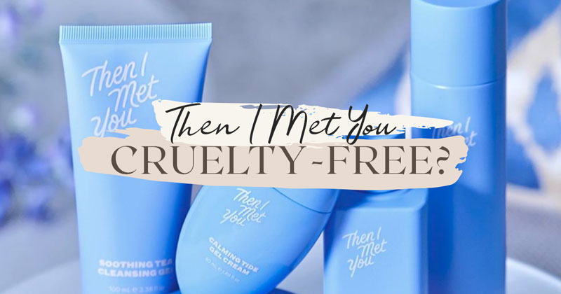Is Then I Met You Cruelty-Free?