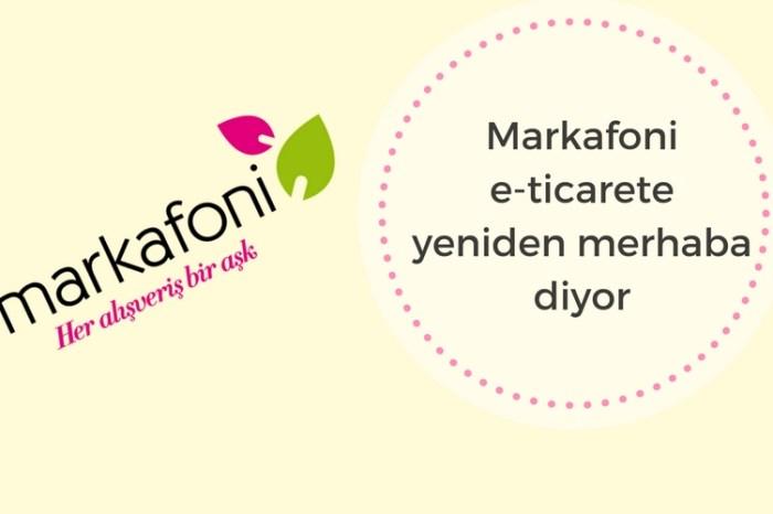 Markafoni e-ticarete yeniden merhaba diyor