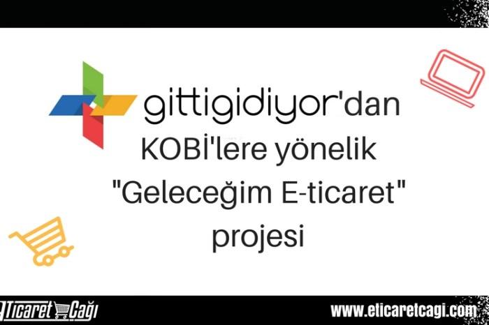 """GittiGidiyor'dan KOBİ'lere yönelik """"Geleceğim E-ticaret"""" projesi"""