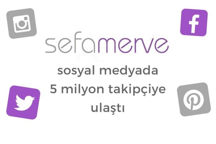 Sefamerve, sosyal medyada 5 milyon takipçiye ulaştı