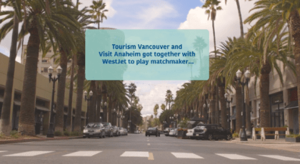 Tourism Vancouver and Visit Anaheim share love in cross-promotion partnership