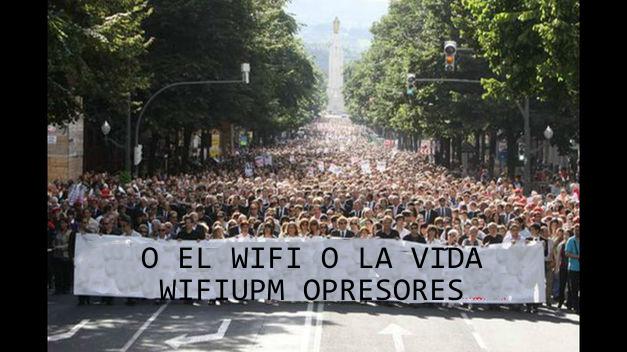 O el WIFI o la vida. WIFIUPM opresores