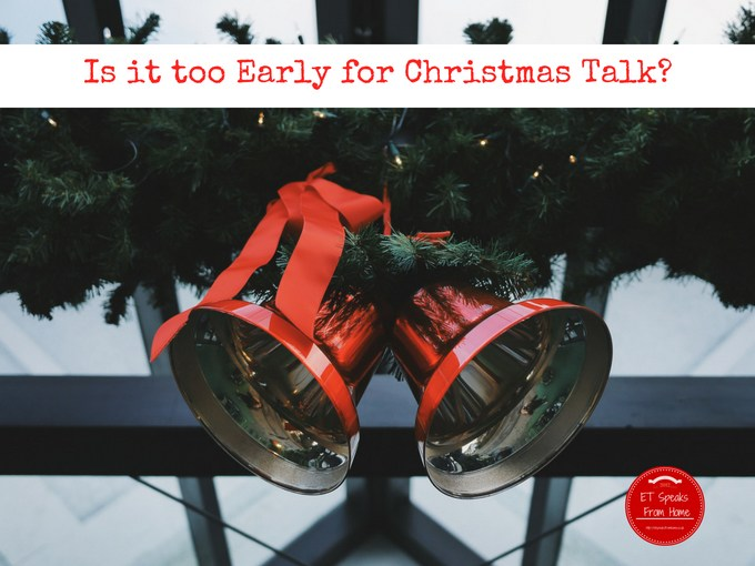 Too Early For Christmas.Is It Too Early For Christmas Talk Et Speaks From Home