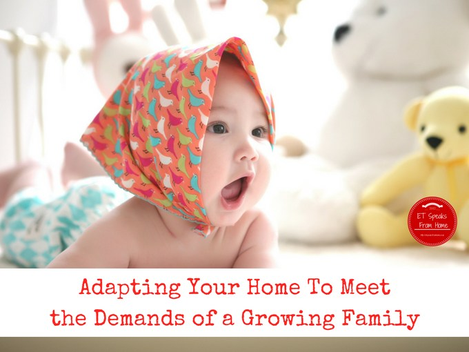 Adapting Your Home To Meet the Demands of a Growing Family