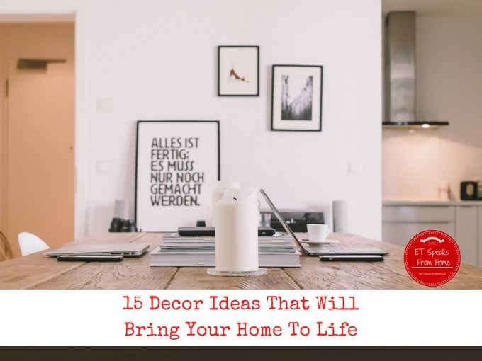 15 Decor Ideas That Will Bring Your Home To Life