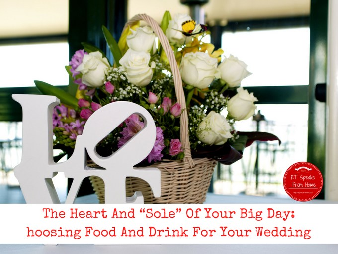 The Heart And Sole Of Your Big Day_ Choosing Food And Drink For Your Wedding