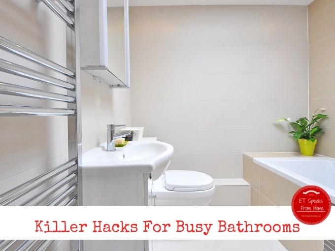Killer Hacks For Busy Bathrooms