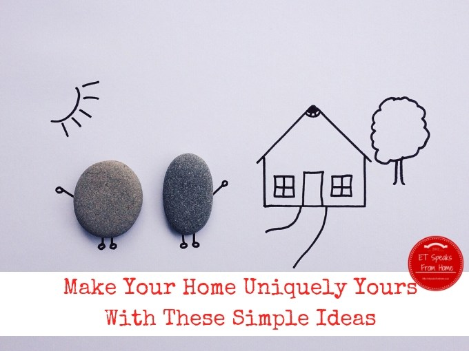 Make Your Home Uniquely Yours With These Simple Ideas