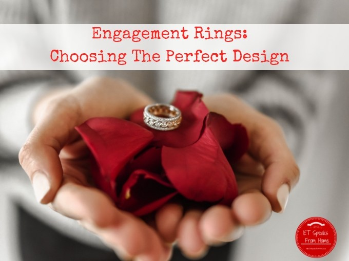 Engagement Rings Choosing The Perfect Design